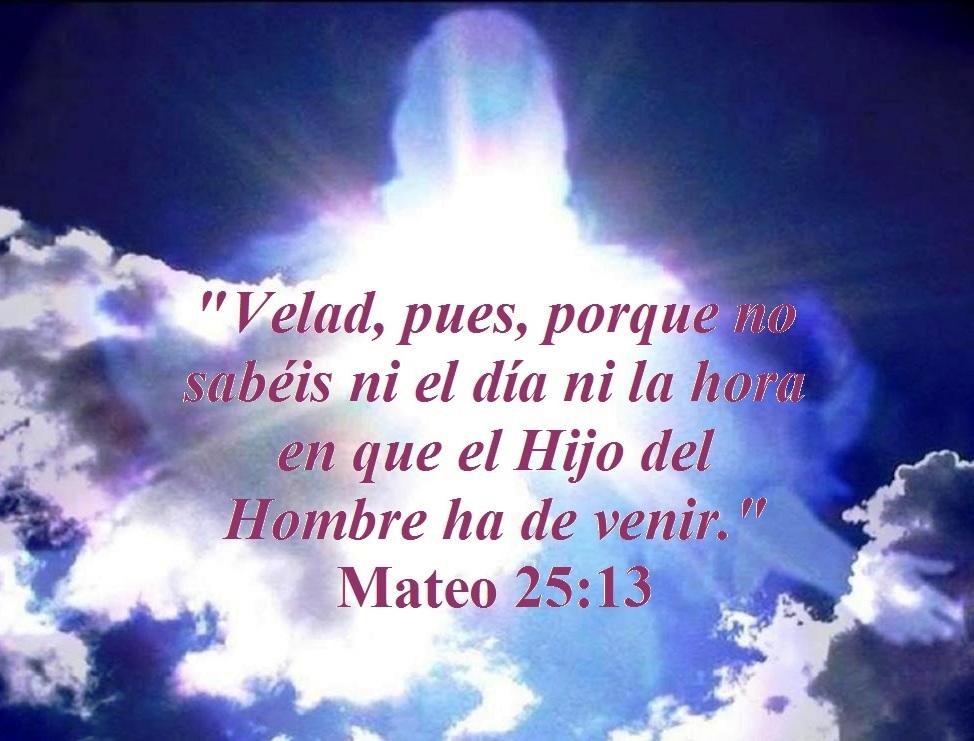 "ni la hora en que el Hijo del Hombre ha de venir."" (Mateo 25:13"