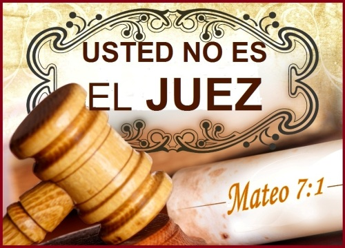 Usted no es el Juez - Mateo 7 vs 1